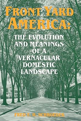 Front Yard America: The Evolution and Meanings of a Vernacular Domestic Landscape 9780879726362