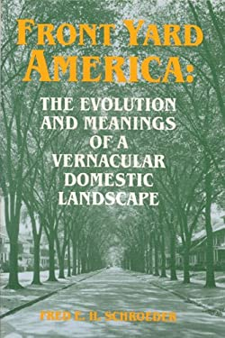Front Yard America: The Evolution and Meanings of a Vernacular Domestic Landscape 9780879726355