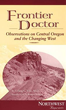 Frontier Doctor: Observations on Central Oregon & the Changing West 9780870715204