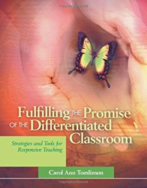Fulfilling the Promise of the Differentiated Classroom: Strategies and Tools for Responsive Teaching 9780871208125