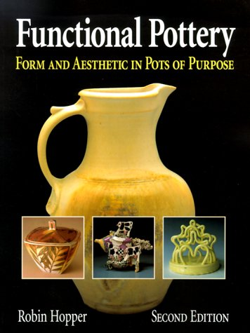 Functional Pottery Functional Pottery: Form and Aesthetic in Pots of Purpose Form and Aesthetic in Pots of Purpose 9780873418171