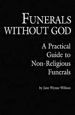Funerals Without God: A Practical Guide to Non-Religious Funerals 9780879756413