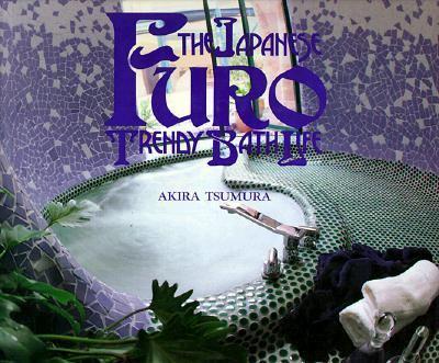 Furo: The Japanese Trendy Bath Life 9780870408755