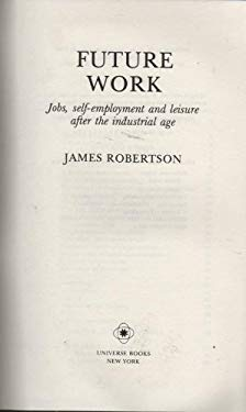 Future Work: Jobs, Self-Employment, and Leisure After the Industrial Age