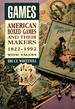 Games: American Boxed Games and Their Makers, 1822-1992, with Values 9780870695834