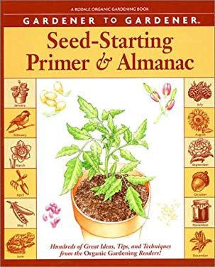 Gardener to Gardener Seed-Starting Primer and Almanac: Hundreds of Great Ideas, Tips, and Techniques from the Organic Gardening Readers! 9780875968841