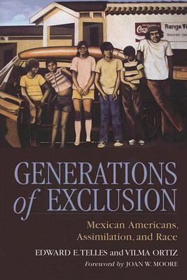Generations of Exclusion: Mexican Americans Assimilation and Race 9780871548481