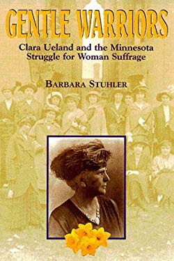 Gentle Warriors: Clara Ueland and the Minnesota Struggle for Woman Suffrage 9780873513173