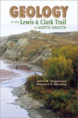 Geology of the Lewis & Clark Trail in North Dakota 9780878424764