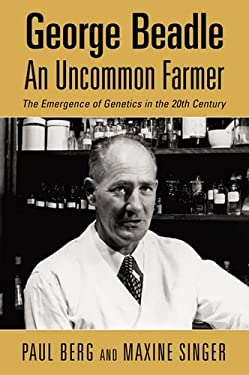 George Beadle, an Uncommon Farmer: The Emergence of Genetics in the 2th Century