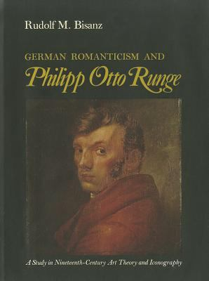 German Romanticism and Philipp Otto Runge: A Study in Nineteenth-Century Art Theory and Iconography 9780875800134