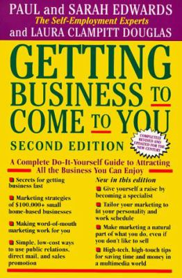 Getting Business to Come to You: A Complete Do-It-Yourself Guide to Attracting All the Business You Can Enjoy 9780874778458