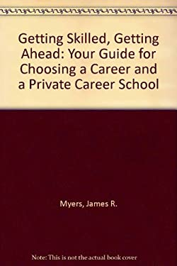 Getting Skilled, Getting Ahead: Your Guide for Choosing a Career and a Private Career School