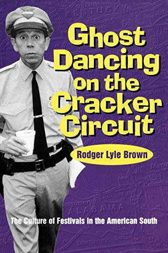 Ghost Dancing on the Cracker Circuit: The Culture Festivals in the American South 9780878059065