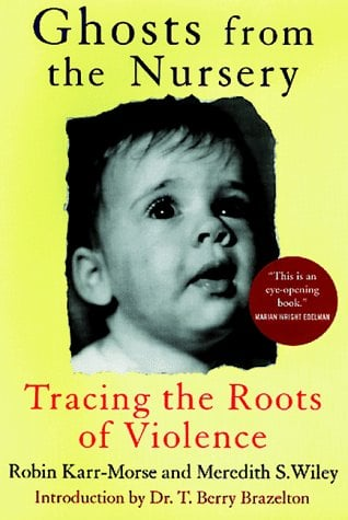 Ghosts from the Nursery: Tracing the Roots of Violence 9780871137340