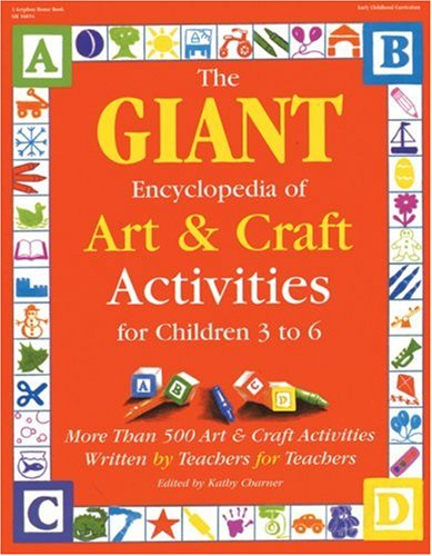 Giant Encyclopedia of Arts & Craft Activities: Over 500 Art and Craft Activities Created by Teachers for Teachers 9780876592090