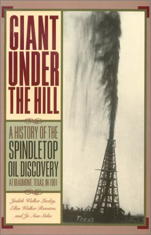 Giant Under the Hill: A History of the Spindletop Oil Discovery at Beaumont, Texas, in 1901 9780876111826