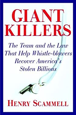 Giantkillers: The Team and the Law That Helped Whistle-Blowers Recover America's Stolen Billions 9780871139092