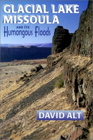 Glacial Lake Missoula: And Its Humongous Flood 9780878424153