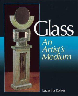Glass: An Artist's Medium 9780873416047