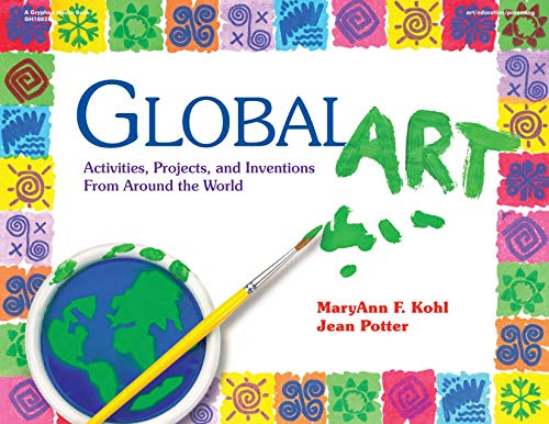 Global Art: Activities, Projects, and Inventions from Around the World 9780876591901