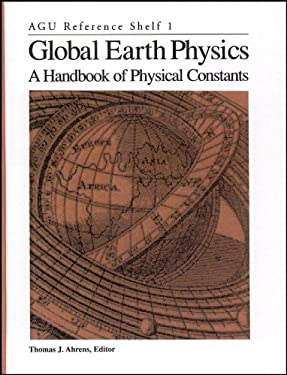 Global Earth Physics: A Handbook of Physical Constants (AGU Reference Shelf)