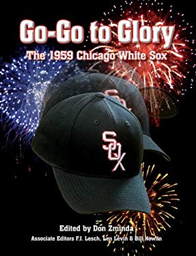 Go-Go to Glory: The 1959 Chicago White Sox 9780879463861
