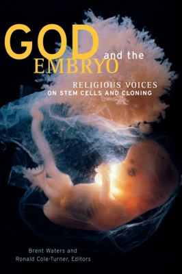 God and the Embryo: Religious Voices on Stem Cells and Cloning 9780878409983