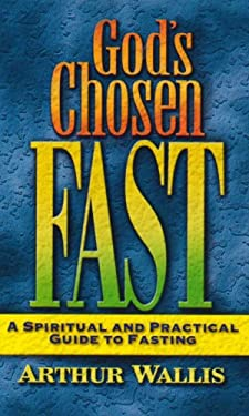 God's Chosen Fast: A Spiritual and Practical Guide to Fasting 9780875085555