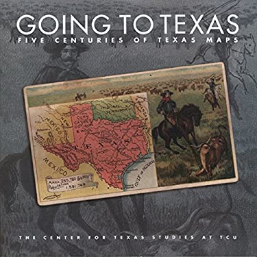 Going to Texas: Five Centuries of Texas Maps 9780875653440