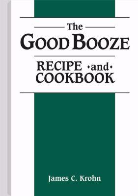 Good Booze Recipe and Cookbook 9780873644501