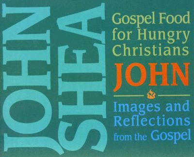 Gospel Food for Hungry Christians: John: Images and Reflections from the Gospel 9780879463526