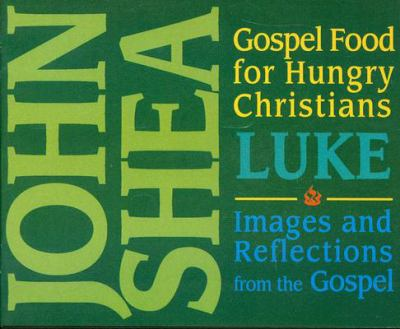 Gospel Food for Hungry Christians: Luke: Images and Reflections from the Gospel 9780879463519