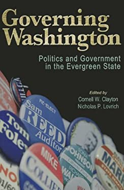 Governing Washington: Politics and Government in the Evergreen State 9780874223088