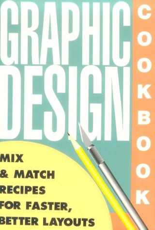 Graphic Design Cookbook: Mix and Match Recipes for Faster, Better Layouts 9780877015697