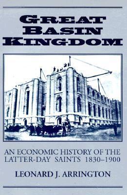 Great Basin Kingdom: An Economic History of the Latter-Day Saints, 1830-1900 9780874804201