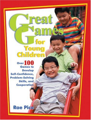 Great Games for Young Children: Over 100 Games to Develop Self-Confidence, Problem-Solving Skills, and Cooperation 9780876590065