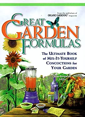 Great Garden Formulas: The Ultimate Book of Mix-It-Yourself Concoctions for Gardeners 9780875967981