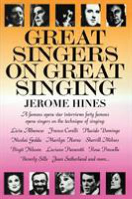 Great Singers on Great Singing: A Famous Opera Star Interviews 40 Famous Opera Singers on the Technique of Singing 9780879100254