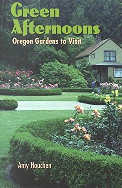 Green Afternoons: Oregon Gardens to Visit - Houchen, Amy / Hascall, Lee