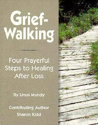 Grief-Walking: A Prayerful Path to Healing After Loss 9780870293160