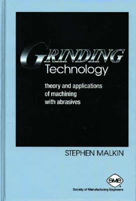 Grinding Technology: Theory and Applications of Machining with Abrasives 9780872634800
