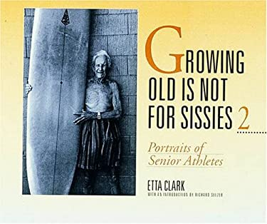 Growing Old Is Not for Sissies II: Portraits of Senior Athletes 9780876544785
