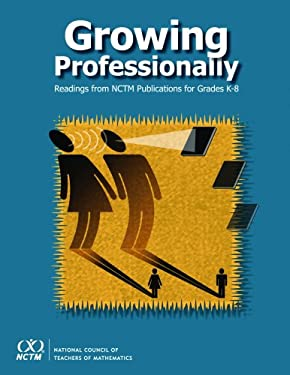 Growing Professionally: Readings from Nctm Publications for Grades K-8 9780873536059