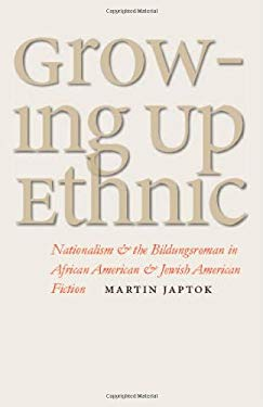 Growing Up Ethnic: Nationalism and the Bildungsroman in African American and Jewish American Fiction 9780877459231