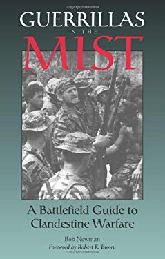 Guerrillas in the Mist: A Battlefield Guide to Clandestine Warfare 9780873649445