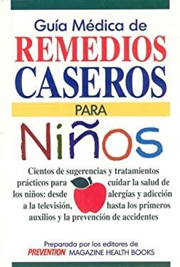 Guia Medica de Remedios Para Nino: Cientos de Sugerencias y Tratamientos Practicos Para Cuidar La Salud de Los Ninos: Desde Allerias y Adiccion a la T 9780875962665