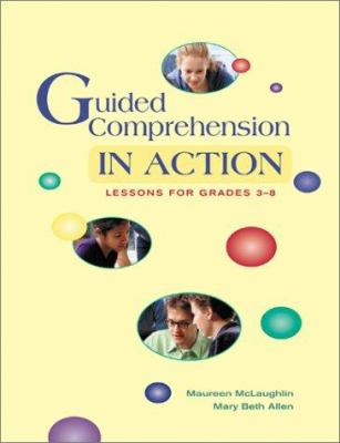 Guided Comprehension in Action: Lessons for Grades 3-8 9780872073432