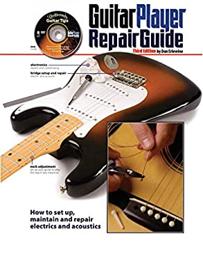 Guitar Player Repair Guide: How to Set Up, Maintain and Repair Electrics and Acoustics [With DVD] 9780879309213