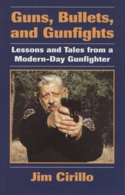 Guns, Bullets, and Gunfights: Lessons and Tales from a Modern-Day Gunfighter 9780873648776